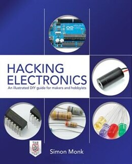 Book Hacking Electronics: An Illustrated DIY Guide for Makers and Hobbyists: An Illustrated DIY Guide… by Simon Monk