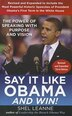 Say it Like Obama and Win!: The Power of Speaking with Purpose and Vision, Revised and Expanded…