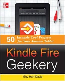 Book Kindle Fire Geekery: 50 Insanely Cool Projects for Your Amazon Tablet by Guy Hart-Davis