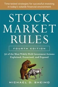 Book Stock Market Rules: The 50 Most Widely Held Investment Axioms Explained, Examined, and Exposed… by Michael Sheimo