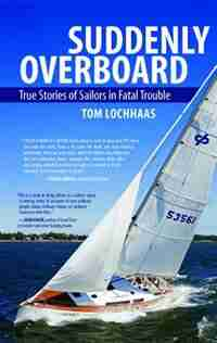 Suddenly Overboard: True Stories of Sailors in Fatal Trouble by Tom Lochhaas