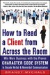 How to Read a Client from Across the Room: Win More Business with the Proven Character Code System to Decode Verbal and Nonverbal Communication by Brandy Mychals