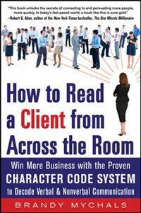 Book How to Read a Client from Across the Room: Win More Business with the Proven Character Code System… by Brandy Mychals