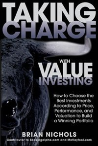 Book Taking Charge with Value Investing: How to Choose the Best Investments According to Price… by Brian Nichols