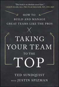 Book Taking Your Team to the Top: How to Build and Manage Great Teams like the Pros by Ted Sundquist