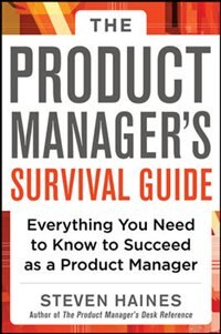 Book The Product Manager's Survival Guide: Everything You Need to Know to Succeed as a Product Manager by Steven Haines