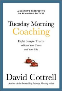 Book Tuesday Morning Coaching: Eight Simple Truths to Boost Your Career and Your Life by David Cottrell