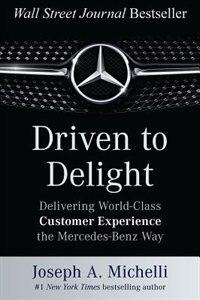 Book Driven to Delight: Delivering World-Class Customer Experience the Mercedes-Benz Way by Joseph Michelli