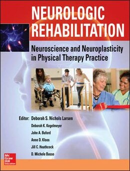 Book Neurologic Rehabilitation: Neuroscience and Neuroplasticity in Physical Therapy Practice by Deborah S. Nichols Larsen