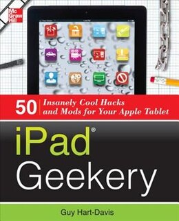 Book iPad Geekery: 50 Insanely Cool Hacks and Mods for Your Apple Tablet by Guy Hart-Davis