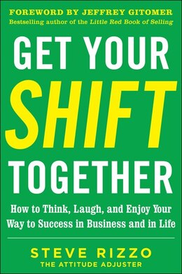 Book Get Your SHIFT Together: How to Think, Laugh, and Enjoy Your Way to Success in Business and in Life… by Steve Rizzo