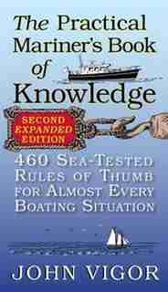 The Practical Mariner's Book of Knowledge, 2nd Edition: 460 Sea-Tested Rules of Thumb for Almost Every Boating Situation by John Vigor