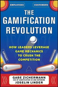 Book The Gamification Revolution: How Leaders Leverage Game Mechanics to Crush the Competition by Gabe Zichermann