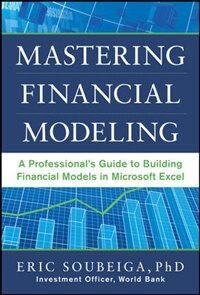 Book Mastering Financial Modeling: A Professional's Guide to Building Financial Models in Excel by Eric Soubeiga