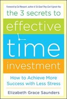 The 3 Secrets to Effective Time Investment: Achieve More Success with Less Stress: Foreword by Cal…