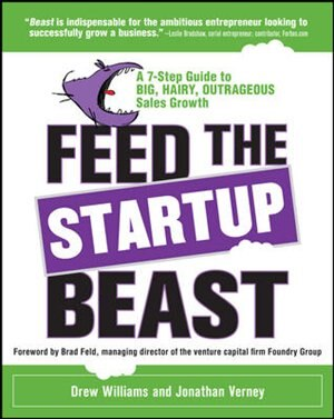 Feed the Startup Beast: A 7-Step Guide to Big, Hairy, Outrageous Sales Growth by Drew Williams