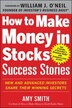 How to Make Money in Stocks Success Stories: New and Advanced Investors Share Their Winning Secrets by Amy Smith