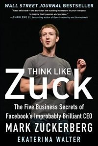 Book Think Like Zuck: The Five Business Secrets of Facebook's Improbably Brilliant CEO Mark Zuckerberg by Ekaterina Walter