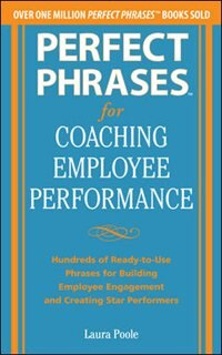 Book Perfect Phrases for Coaching Employee Performance: Hundreds of Ready-to-Use Phrases for Building… by Laura Poole
