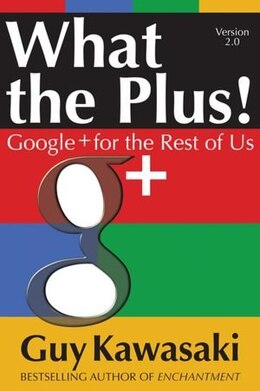 Book What the Plus!: Google+ for the Rest of Us by Guy Kawasaki