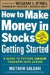 How to Make Money in Stocks Getting Started: A Guide to Putting CAN SLIM Concepts into Action by Matthew Galgani