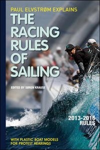 Paul Elvstrom Explains Racing Rules of Sailing, 2013-2016 Edition by Soren Krause