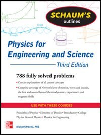 Schaum's Outline of Physics for Engineering and Science: 788 Solved Problems + 25 Videos by Michael E. Browne