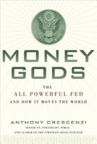 Money Gods: The All Powerful FED and How it Moves the World