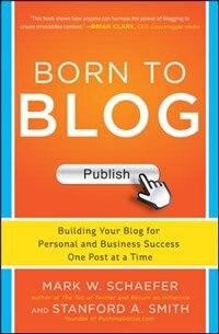 Book Born to Blog: Building Your Blog for Personal and Business Success One Post at a Time by Mark Schaefer