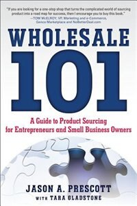 Book Wholesale 101: A Guide to Product Sourcing for Entrepreneurs and Small Business Owners: A Guide to… by Jason Prescott