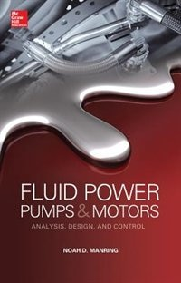 Book Fluid Power Pumps and Motors: Analysis, Design and Control by Noah D. Manring