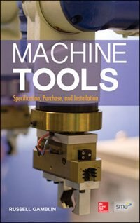 Book Machine Tools: Specification, Purchase, and Installation by Russell Gamblin
