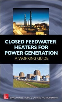 Book Closed Feedwater Heaters for Power Generation: A Working Guide by Stanley Yokell