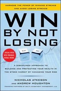 Book Win By Not Losing: A Disciplined Approach To Building And Protecting Your Wealth In The Stock… by Nick Atkeson