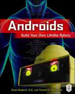 Androids: Build Your Own Lifelike Robots by Bryan Bergeron