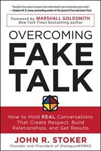 Book Overcoming Fake Talk: How to Hold REAL Conversations that Create Respect, Build Relationships, and… by John Stoker