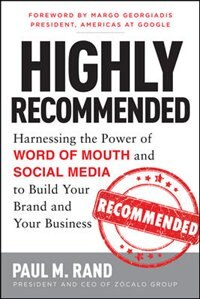 Book Highly Recommended: Harnessing the Power of Word of Mouth and Social Media to Build Your Brand and… by Paul M. Rand