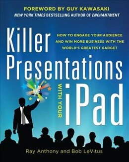 Book Killer Presentations with Your iPad: How to Engage Your Audience and Win More Business with the… by Ray Anthony