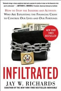 Book Infiltrated: How to Stop the Insiders and Activists Who Are Exploiting the Financial Crisis to… by Jay W. Richards