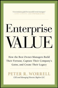 Book Enterprise Value: How the Best Owner-Managers Build Their Fortune, Capture Their Company's Gains… by Peter Worrell