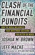 CLASH OF THE FINANCIAL PUNDITS: How the Media Influences Your Investment Decisions for Better or Worse by Joshua M. Brown