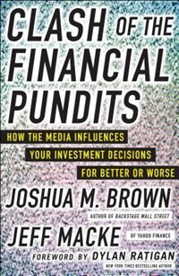 Book CLASH OF THE FINANCIAL PUNDITS: How the Media Influences Your Investment Decisions for Better or… by Joshua M. Brown