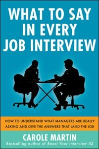 What to Say in Every Job Interview: How to Understand What Managers are Really Asking and Give the…