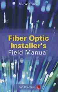 Fiber Optic Installer's Field Manual, Second Edition by Bob Chomycz