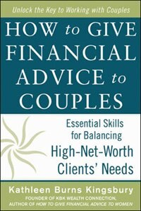 Book How to Give Financial Advice to Couples: Essential Skills for Balancing High-Net-Worth Clients… by Kathleen Burns Kingsbury