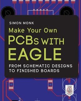 Book Make Your Own PCBs with EAGLE: From Schematic Designs to Finished Boards by Simon Monk