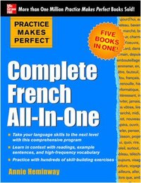 Practice Makes Perfect: Complete French All-in-One