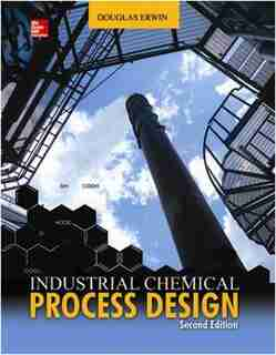Industrial Chemical Process Design, 2nd Edition by Douglas Erwin