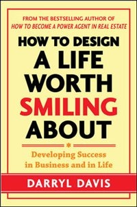 Book How to Design a Life Worth Smiling About: Developing Success in Business and in Life by Darryl Davis