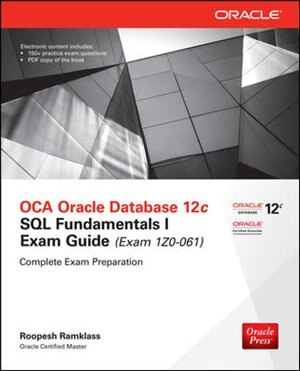 Oca Oracle Database 12c Sql Fundamentals I Exam Guide (exam 1z0-061) by Roopesh Ramklass